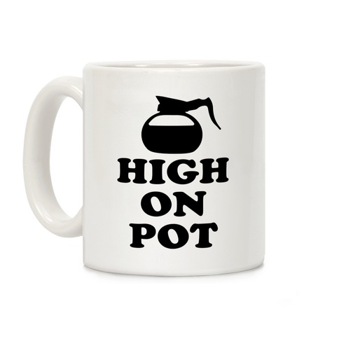 High On Pot Coffee Mug