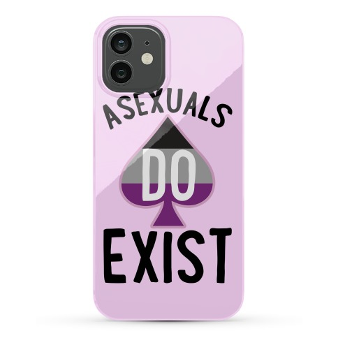 Asexuals Do Exist Phone Case