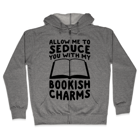 Allow Me To Seduce You With My Bookish Charms Zip Hoodie