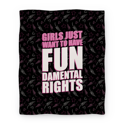Girls Just Want To Have FUN-Damental RIghts Blanket
