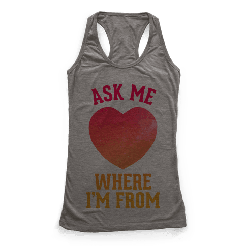 Ask Me Where I'm From Racerback Tank Top