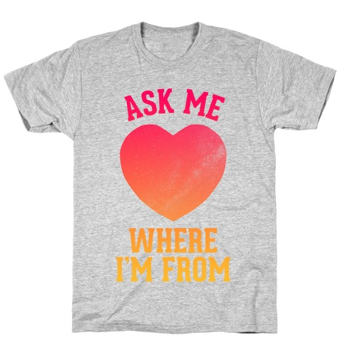Ask Me Where I'm From T-Shirt