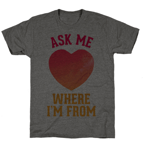 Ask Me Where I'm From Mens T-Shirt
