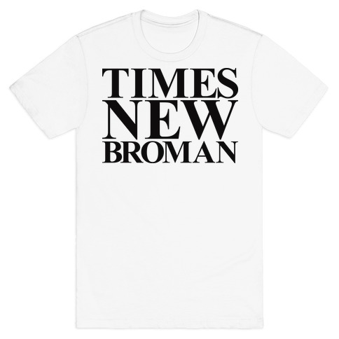 Times New Broman T-Shirt