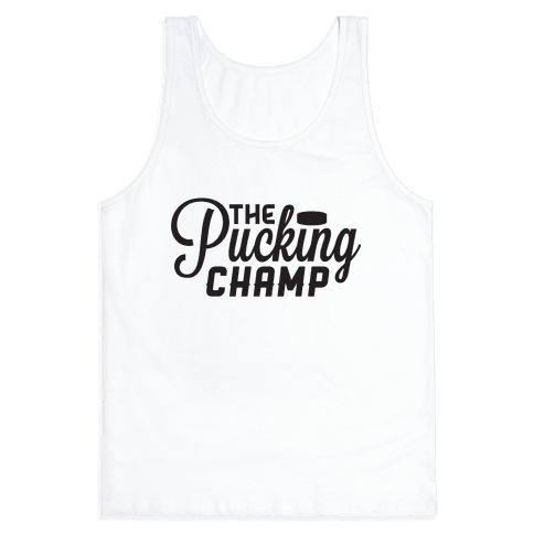 The Pucking Champ Tank Top