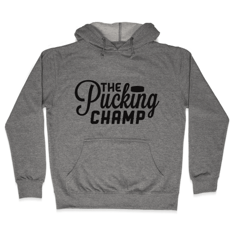 The Pucking Champ Hooded Sweatshirt