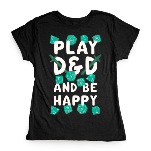 Play D&D And Be Happy Womens T-Shirt