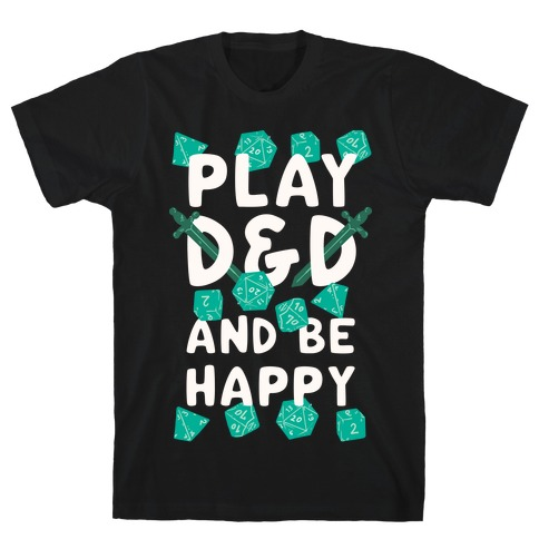 Play D&D And Be Happy T-Shirt