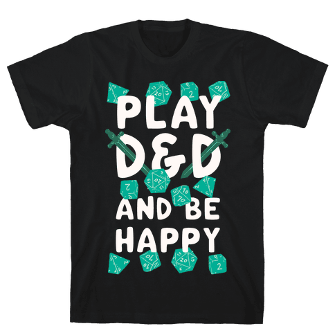 Play D&D And Be Happy Mens T-Shirt