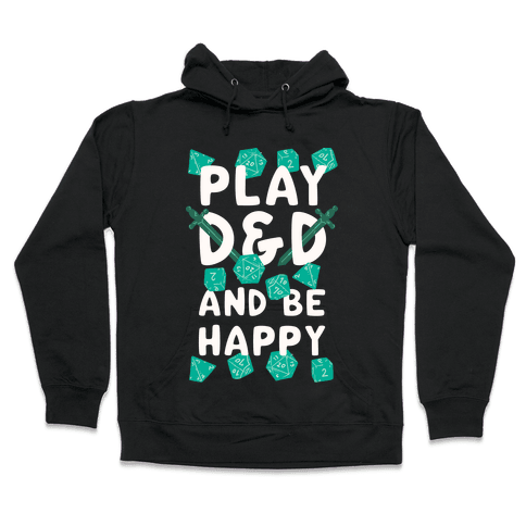Play D&D And Be Happy Hooded Sweatshirt