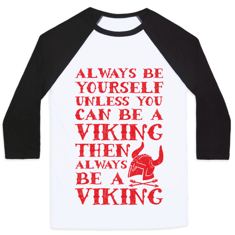 Always Be Yourself Unless You Can Be A Viking Baseball Tee