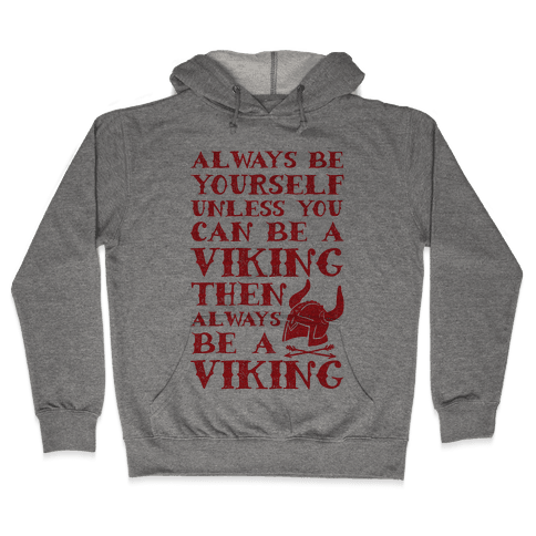 Always Be Yourself Unless You Can Be A Viking Hooded Sweatshirt