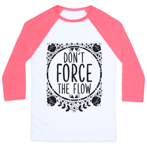 Don't Force the Flow Baseball Tee