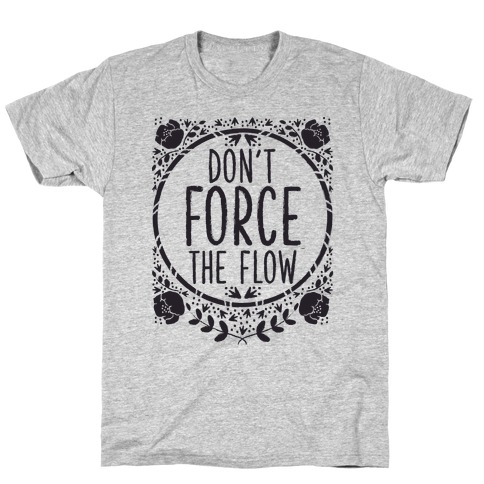Don't Force the Flow T-Shirt