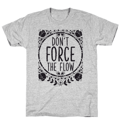 Don't Force the Flow Mens T-Shirt