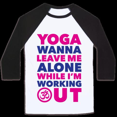 Yoga Wanna Leave Me Alone Baseball Tee