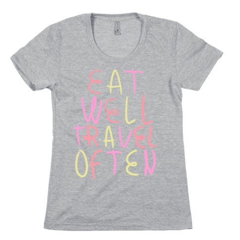 Eat Well Travel Often Womens T-Shirt