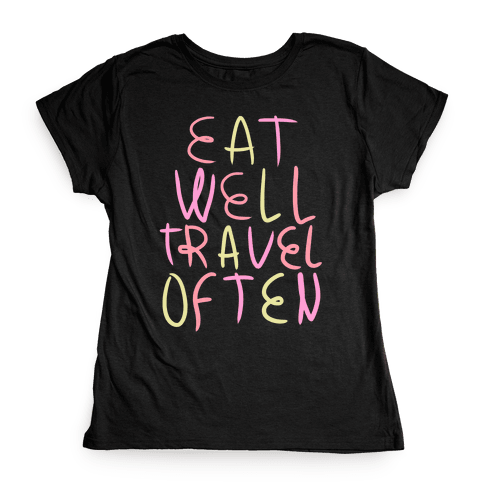 Eat Well Travel Often Womens T-Shirt