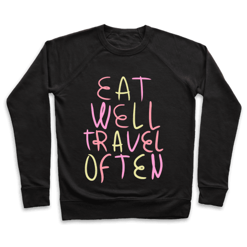 Eat Well Travel Often Pullover