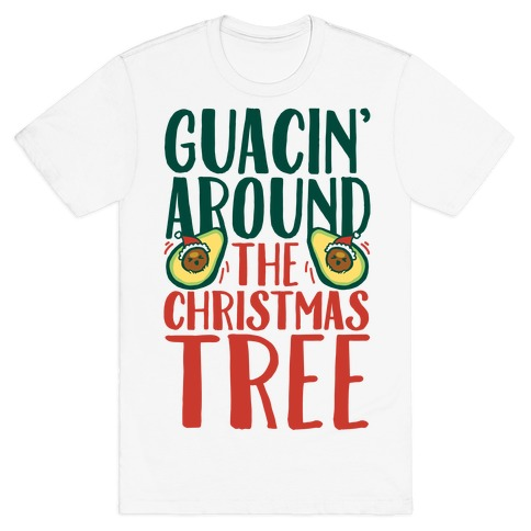 Guacin' Around The Christmas Tree T-Shirt