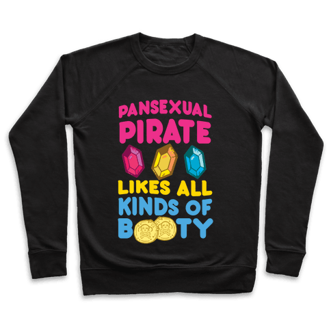 Pansexual Pirate Likes All Kinds Of Booty Pullover