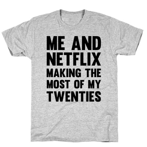 Me And Netflix Making The Most Of My Twenties T-Shirt