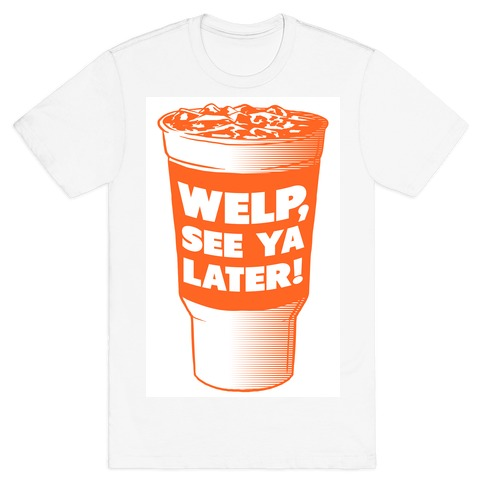 Welp, See ya Later! T-Shirt