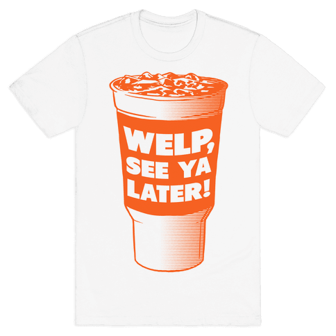 Welp, See ya Later! Mens T-Shirt