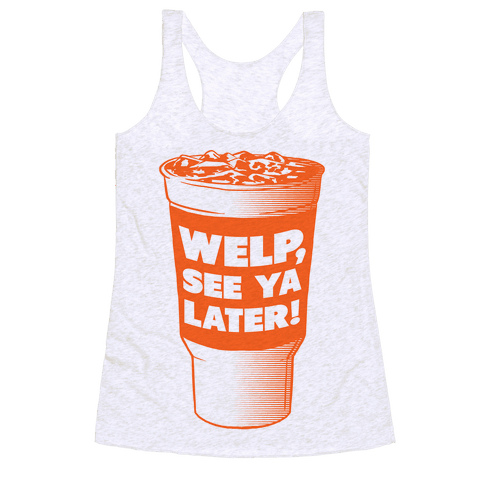 Welp, See ya Later! Racerback Tank Top