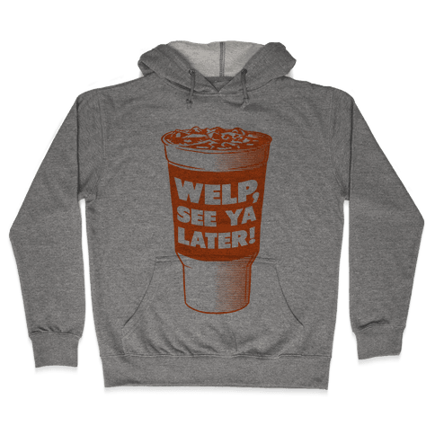 Welp, See ya Later! Hooded Sweatshirt