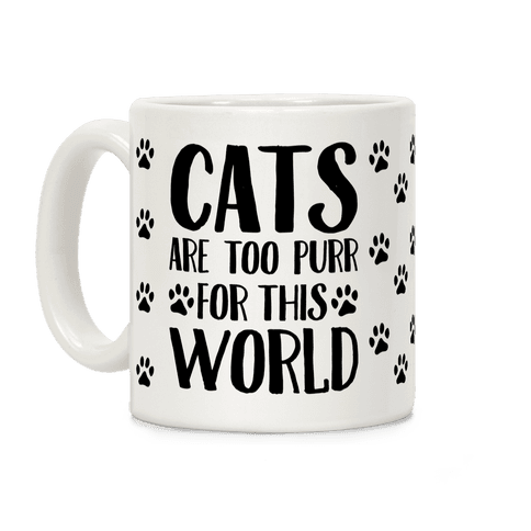 Cats Are Too Purr For This World Coffee Mug