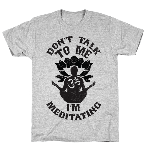 Don't Talk To Me I'm Meditating Mens T-Shirt