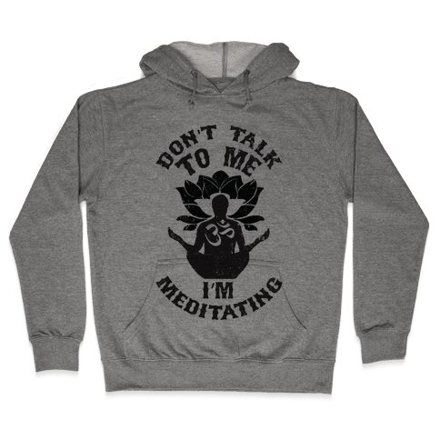 Don't Talk To Me I'm Meditating Hooded Sweatshirt