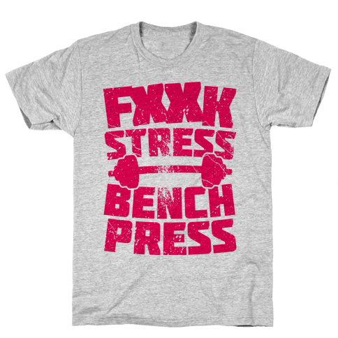 F*** Stress Bench Press (Censored) Mens T-Shirt