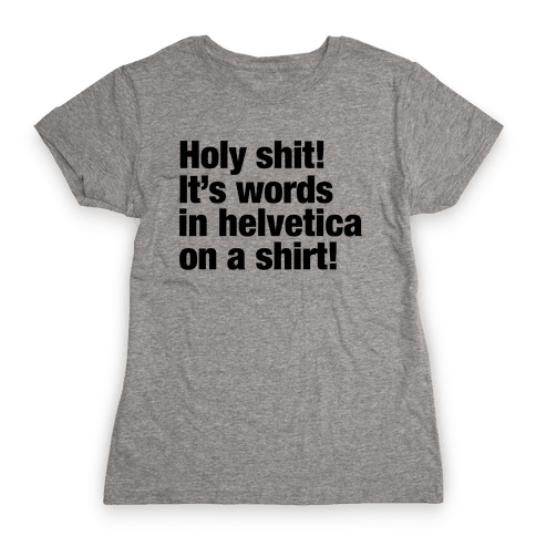 Holy Shit! It's Words in Helvetica on a Shirt! Womens T-Shirt