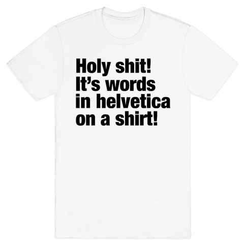 Holy Shit! It's Words in Helvetica on a Shirt! Mens T-Shirt