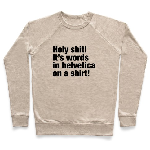 Holy Shit! It's Words in Helvetica on a Shirt! Pullover