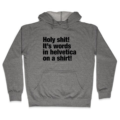 Holy Shit! It's Words in Helvetica on a Shirt! Hooded Sweatshirt