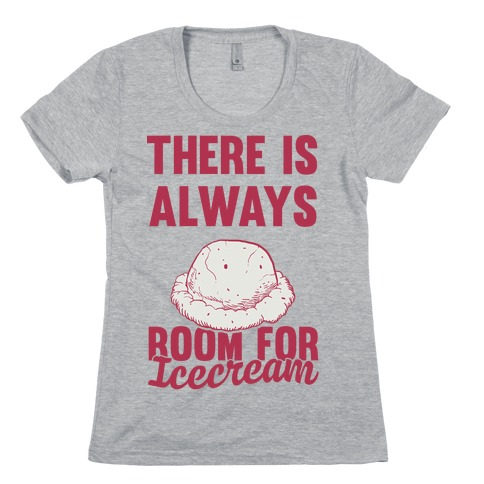 There Is Always Room For Ice Cream Womens T-Shirt