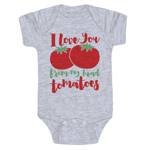 I Love You From My Head Tomatoes Baby Onesy