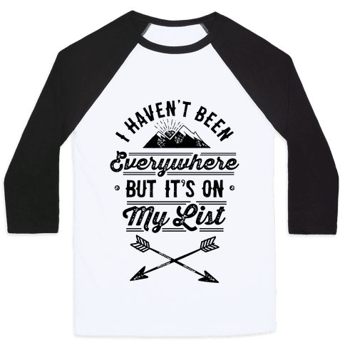 I Haven't Been Everywhere But It's On My List Baseball Tee