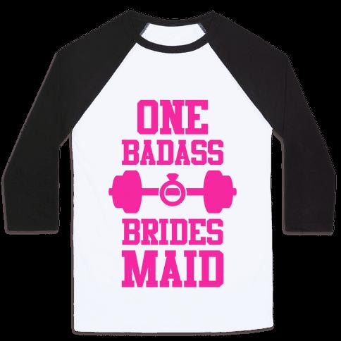 One Badass Bridesmaid Baseball Tee