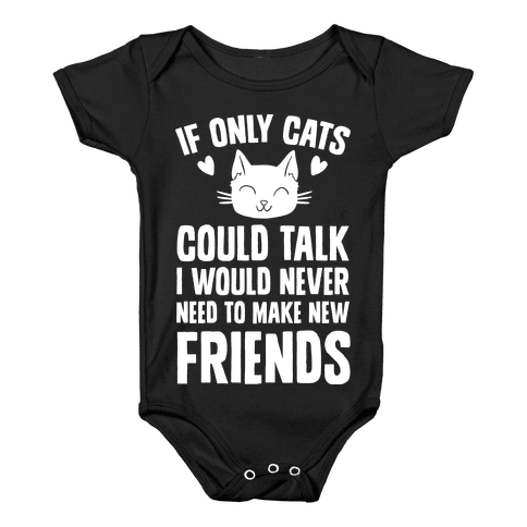 If Only Cats Could Talk I Would Never Need To Make New Friends Baby Onesy