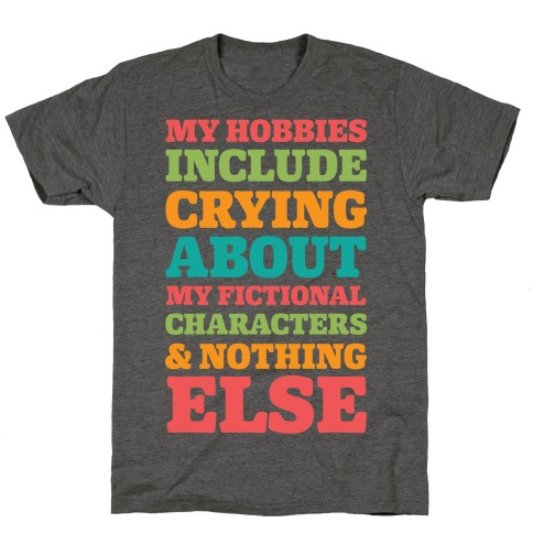 My Hobbies Include Crying About My Fictional Characters & Nothing Else T-Shirt