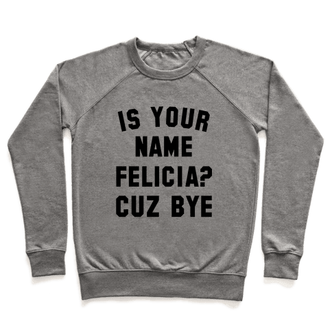 Is Your Name Felicia? Cuz Bye Pullover