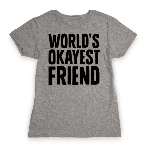 World's Okayest Friend Womens T-Shirt