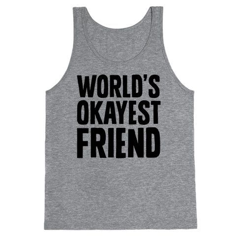 World's Okayest Friend Tank Top