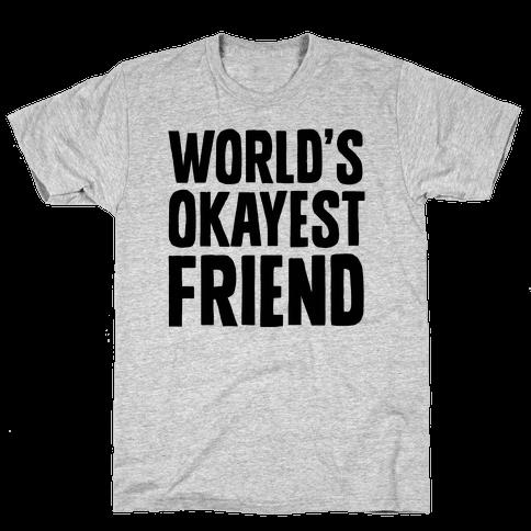 World's Okayest Friend Mens T-Shirt