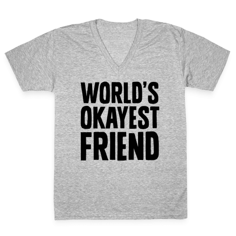 World's Okayest Friend V-Neck Tee Shirt