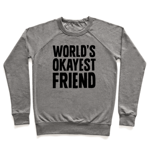 World's Okayest Friend Pullover